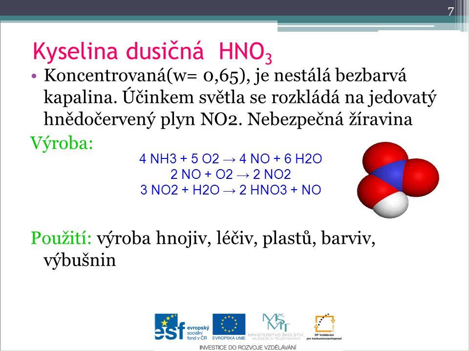 Kyselina dusičná HNO 3 Koncentrovaná(w= 0,65), je nestálá bezbarvá kapalina. Účinkem světla se rozkládá na jedovatý hnědočervený plyn NO2. Nebezpečná