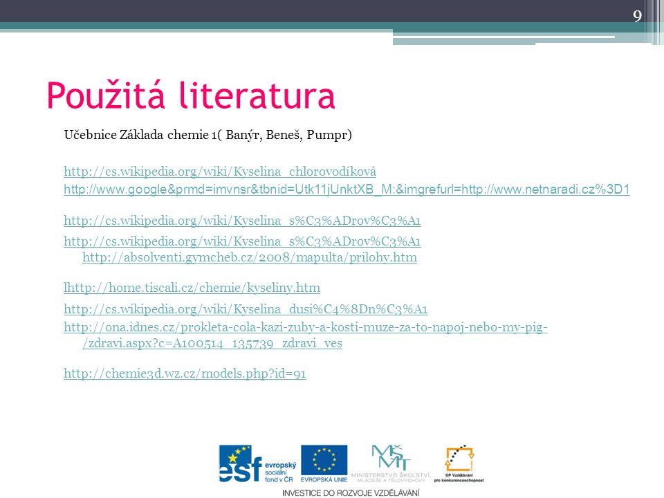 Použitá literatura Učebnice Základa chemie 1( Banýr, Beneš, Pumpr) http://cs.wikipedia.org/wiki/Kyselina_chlorovodíková http://www.google&prmd=imvnsr&