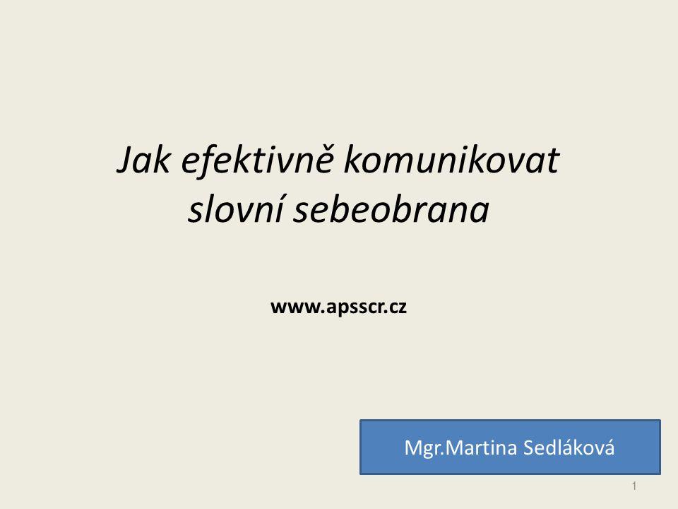 Jak efektivně komunikovat slovní sebeobrana www.apsscr.cz Mgr.Martina Sedláková 1