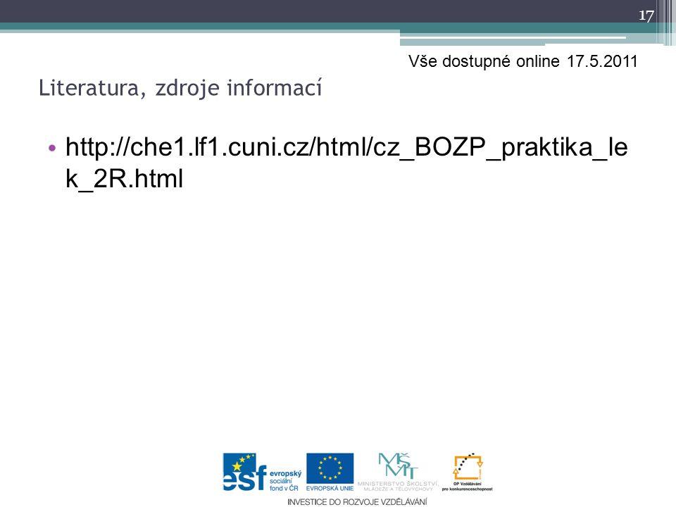 http://che1.lf1.cuni.cz/html/cz_BOZP_praktika_le k_2R.html 17 Literatura, zdroje informací Vše dostupné online 17.5.2011