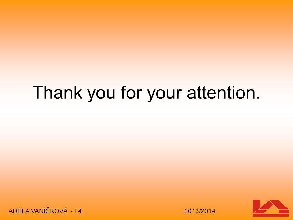 Thank you for your attention. ADÉLA VANÍČKOVÁ - L4 2013/2014