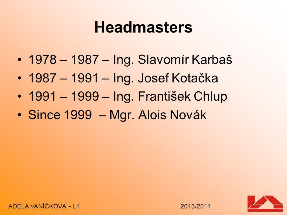 Headmasters 1978 – 1987 – Ing. Slavomír Karbaš 1987 – 1991 – Ing. Josef Kotačka 1991 – 1999 – Ing. František Chlup Since 1999 – Mgr. Alois Novák ADÉLA