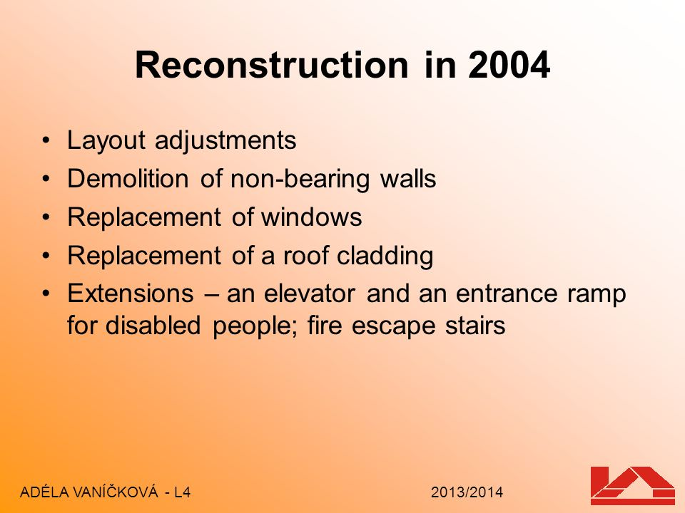 Reconstruction in 2004 Layout adjustments Demolition of non-bearing walls Replacement of windows Replacement of a roof cladding Extensions – an elevat