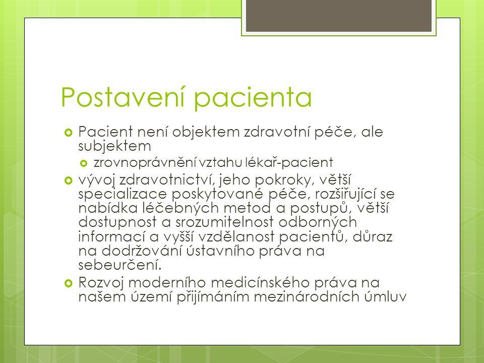 Postavení pacienta  Pacient není objektem zdravotní péče, ale subjektem  zrovnoprávnění vztahu lékař-pacient  vývoj zdravotnictví, jeho pokroky, vě