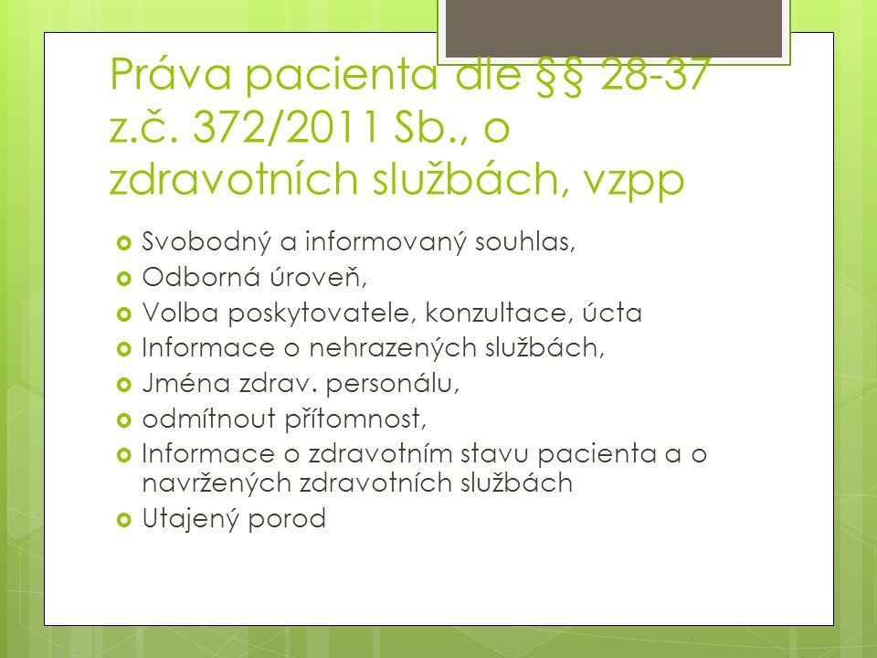 Práva pacienta dle §§ 28-37 z.č. 372/2011 Sb., o zdravotních službách, vzpp  Svobodný a informovaný souhlas,  Odborná úroveň,  Volba poskytovatele,