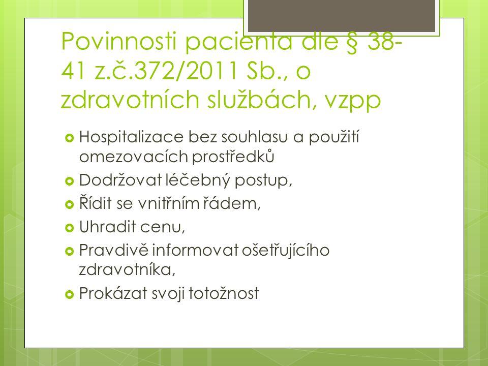 Povinnosti pacienta dle § 38- 41 z.č.372/2011 Sb., o zdravotních službách, vzpp  Hospitalizace bez souhlasu a použití omezovacích prostředků  Dodržo