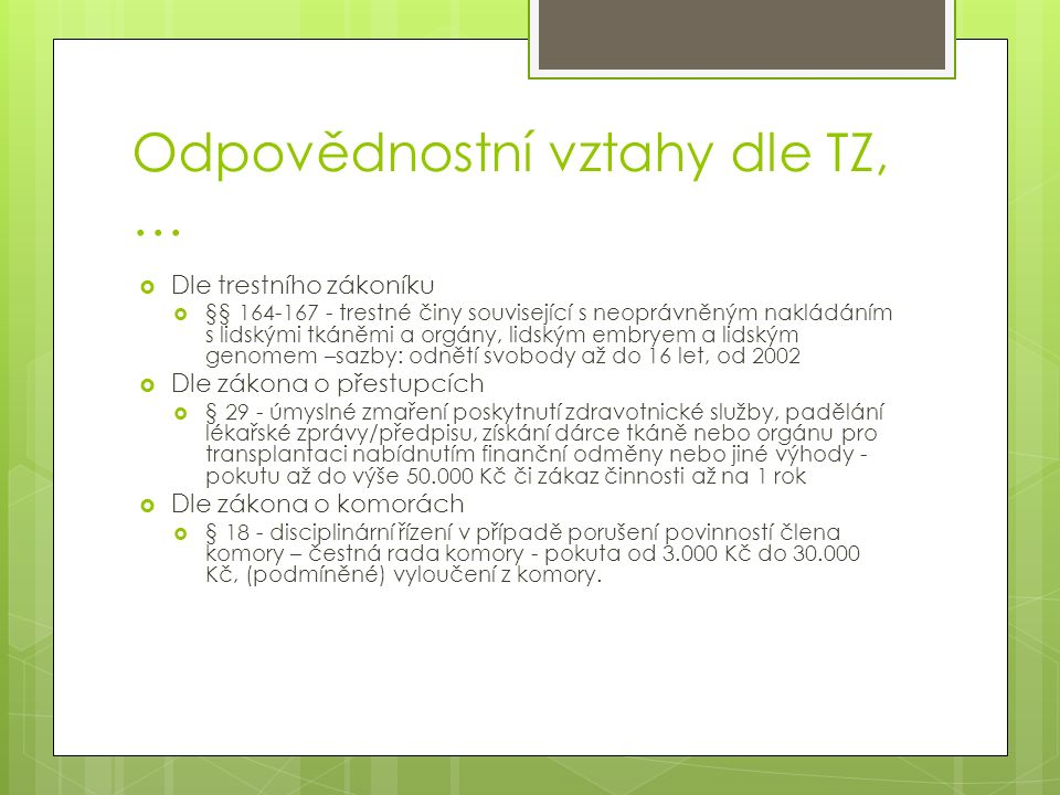 Odpovědnostní vztahy dle TZ, …  Dle trestního zákoníku  §§ 164-167 - trestné činy související s neoprávněným nakládáním s lidskými tkáněmi a orgány,