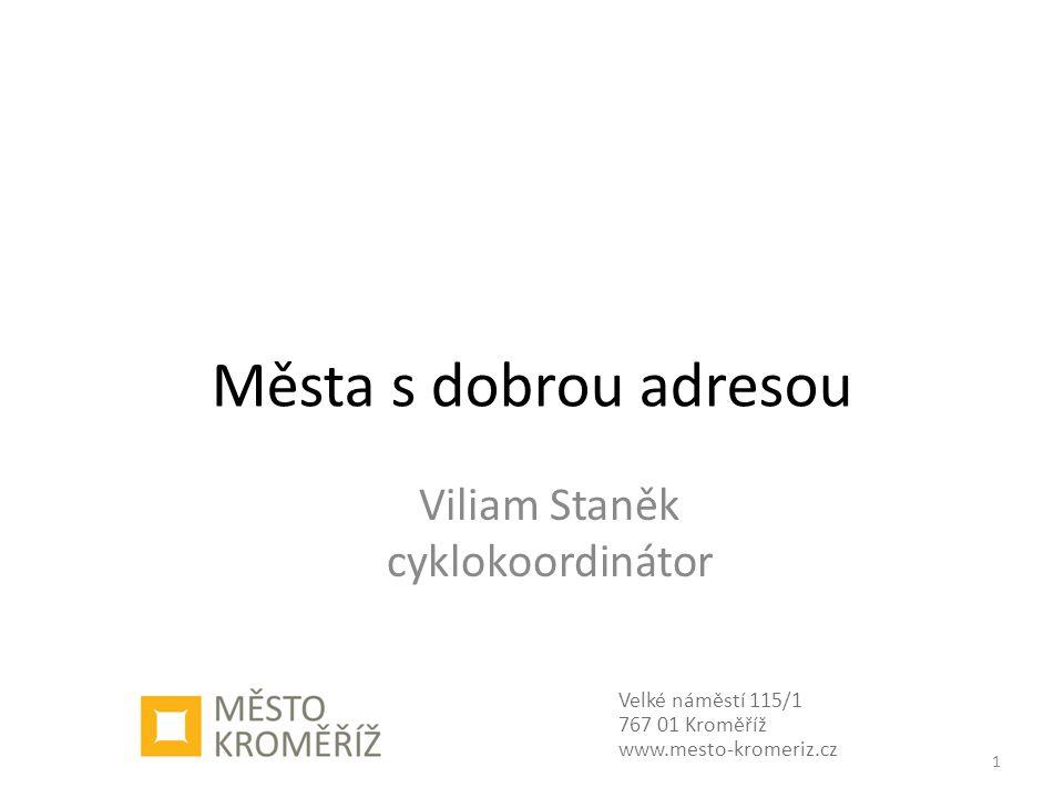 Města s dobrou adresou Velké náměstí 115/1 767 01 Kroměříž www.mesto-kromeriz.cz Viliam Staněk cyklokoordinátor 1