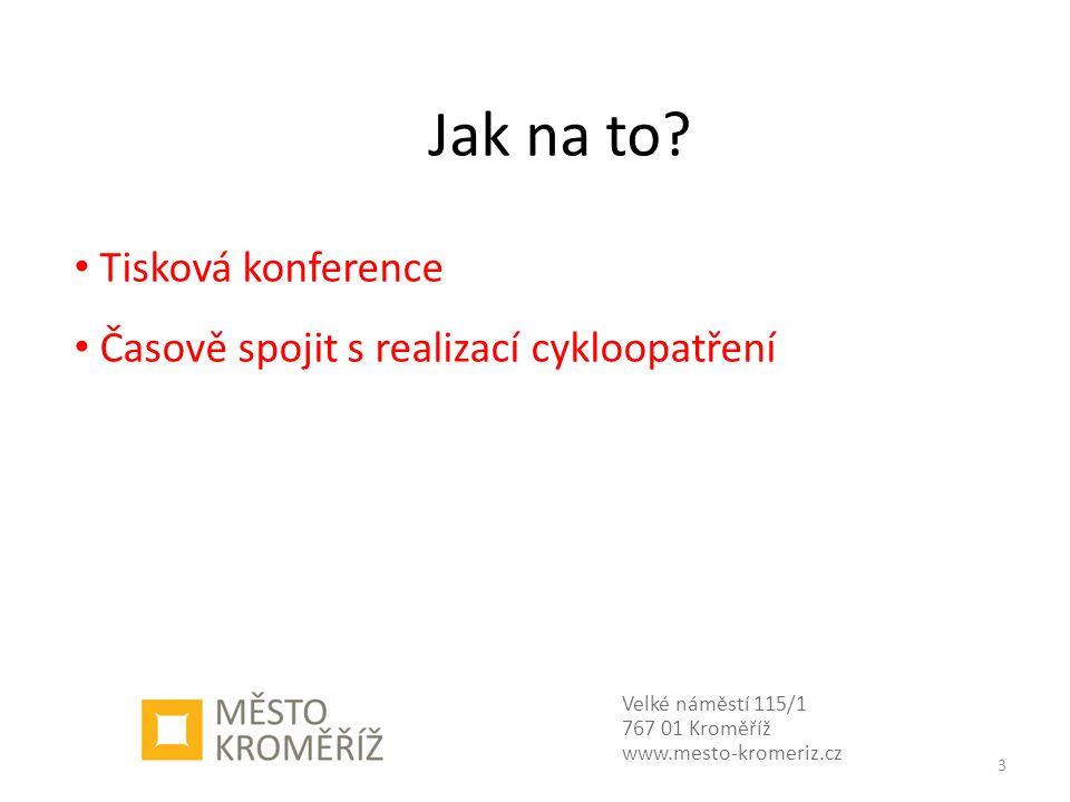 Jak na to? Velké náměstí 115/1 767 01 Kroměříž www.mesto-kromeriz.cz 3 Tisková konference Časově spojit s realizací cykloopatření