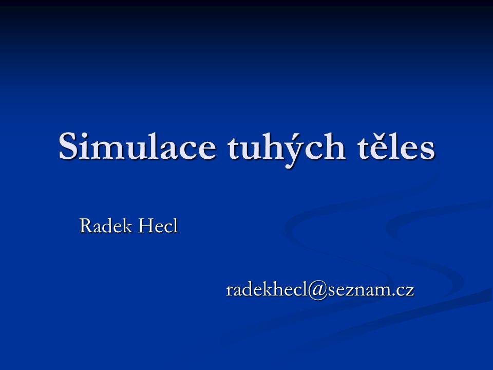 Simulace tuhých těles Radek Hecl radekhecl@seznam.cz