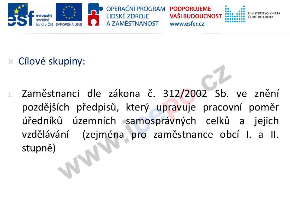 Cílové skupiny: 1. Zaměstnanci dle zákona č. 312/2002 Sb. ve znění pozdějších předpisů, který upravuje pracovní poměr úředníků územních samosprávnýc