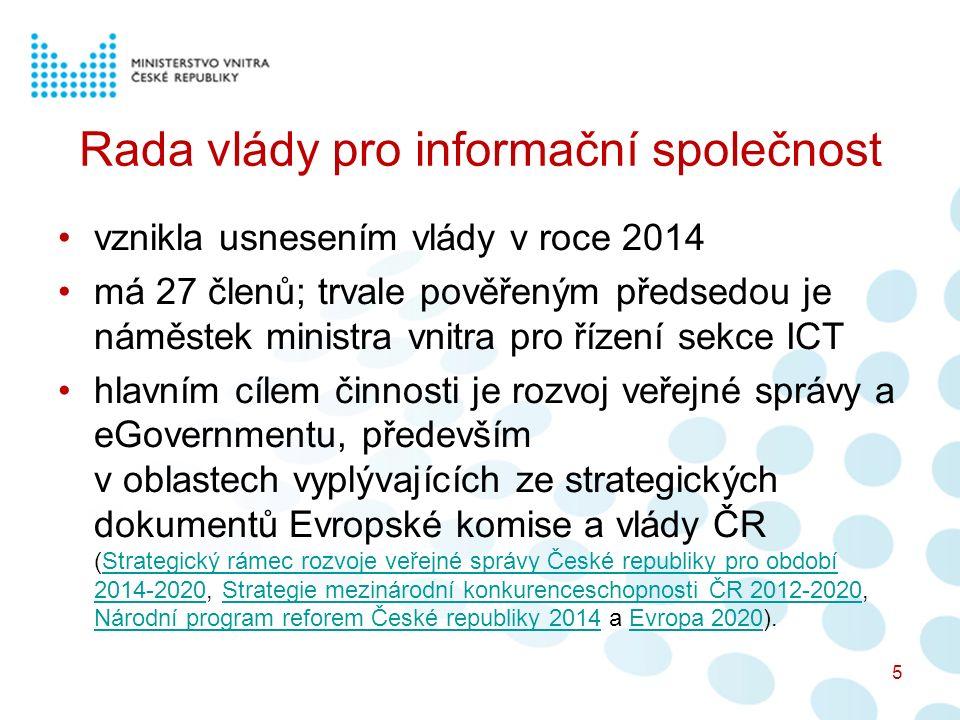 Rada vlády pro informační společnost vznikla usnesením vlády v roce 2014 má 27 členů; trvale pověřeným předsedou je náměstek ministra vnitra pro řízen