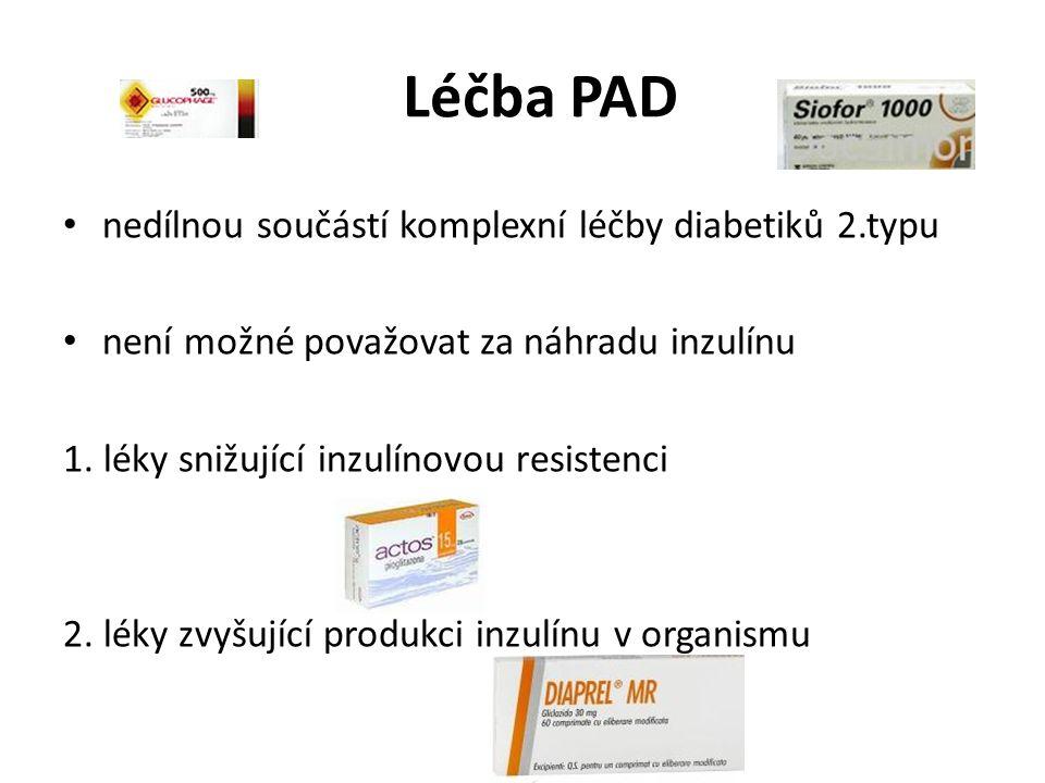 Léčba PAD nedílnou součástí komplexní léčby diabetiků 2.typu není možné považovat za náhradu inzulínu 1. léky snižující inzulínovou resistenci 2. léky