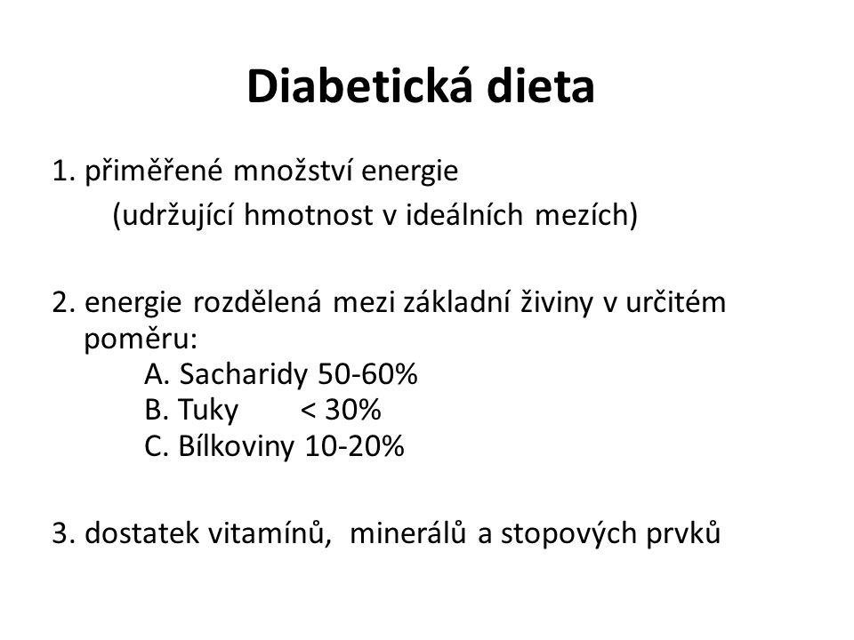 Diabetická dieta 1. přiměřené množství energie (udržující hmotnost v ideálních mezích) 2. energie rozdělená mezi základní živiny v určitém poměru: A.