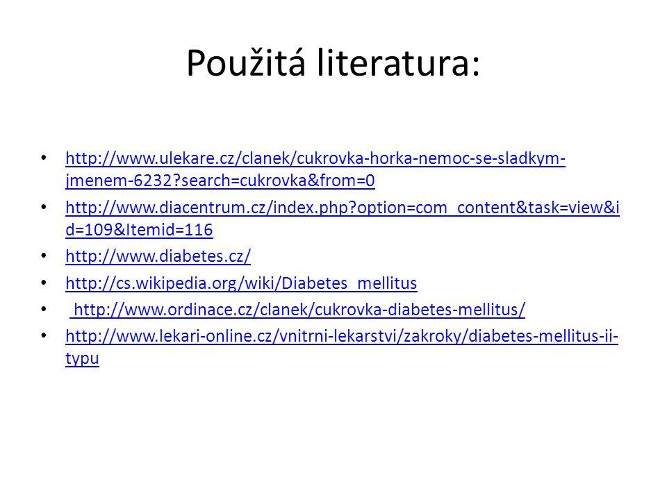 Použitá literatura: http://www.ulekare.cz/clanek/cukrovka-horka-nemoc-se-sladkym- jmenem-6232?search=cukrovka&from=0 http://www.ulekare.cz/clanek/cukr