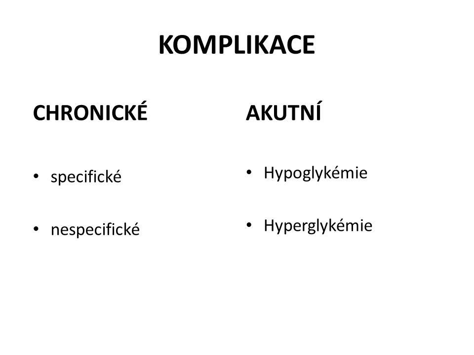 KOMPLIKACE CHRONICKÉ specifické nespecifické AKUTNÍ Hypoglykémie Hyperglykémie