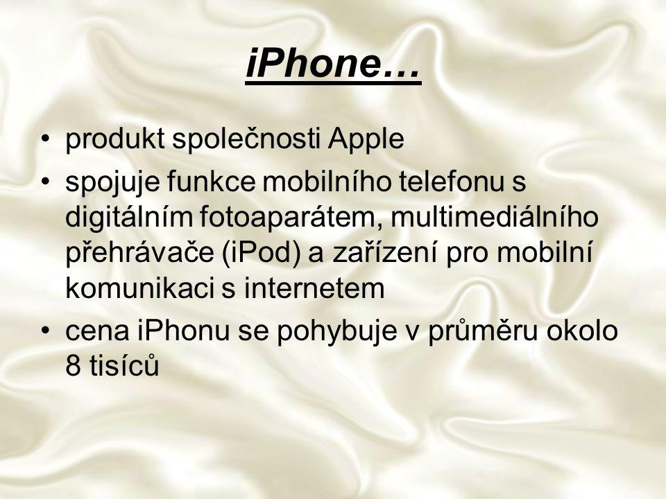 iPhone… produkt společnosti Apple spojuje funkce mobilního telefonu s digitálním fotoaparátem, multimediálního přehrávače (iPod) a zařízení pro mobilní komunikaci s internetem cena iPhonu se pohybuje v průměru okolo 8 tisíců