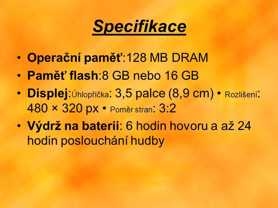 Specifikace Operační paměť:128 MB DRAM Paměť flash:8 GB nebo 16 GB Displej: Úhlopříčka : 3,5 palce (8,9 cm) Rozlišení : 480 × 320 px Poměr stran : 3:2 Výdrž na baterii: 6 hodin hovoru a až 24 hodin poslouchání hudby