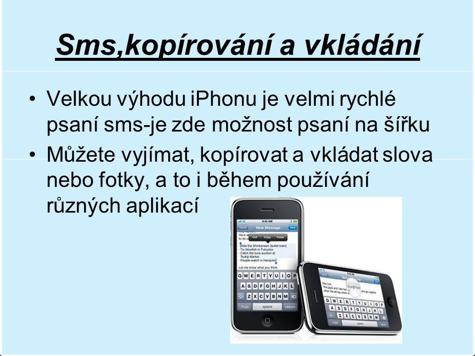 Sms,kopírování a vkládání Velkou výhodu iPhonu je velmi rychlé psaní sms-je zde možnost psaní na šířku Můžete vyjímat, kopírovat a vkládat slova nebo fotky, a to i během používání různých aplikací