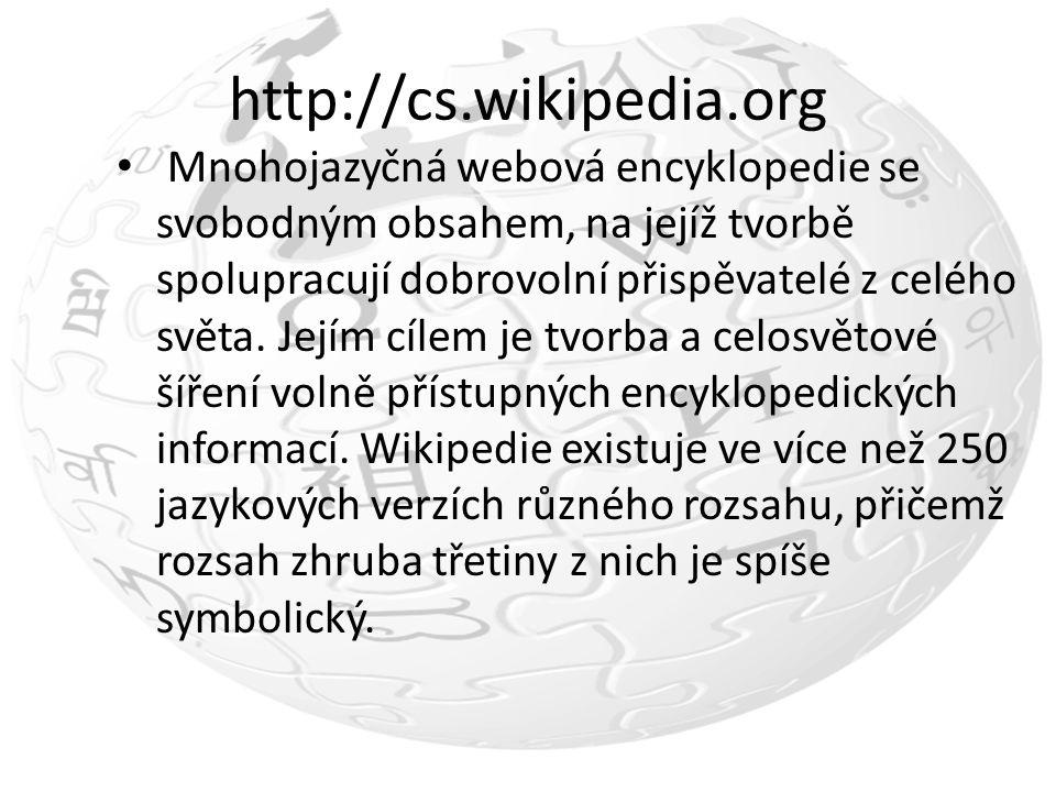 http://cs.wikipedia.org Mnohojazyčná webová encyklopedie se svobodným obsahem, na jejíž tvorbě spolupracují dobrovolní přispěvatelé z celého světa. Je