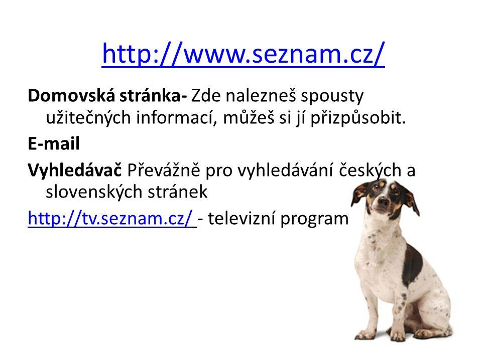 http://www.seznam.cz/ Domovská stránka- Zde nalezneš spousty užitečných informací, můžeš si jí přizpůsobit. E-mail Vyhledávač Převážně pro vyhledávání