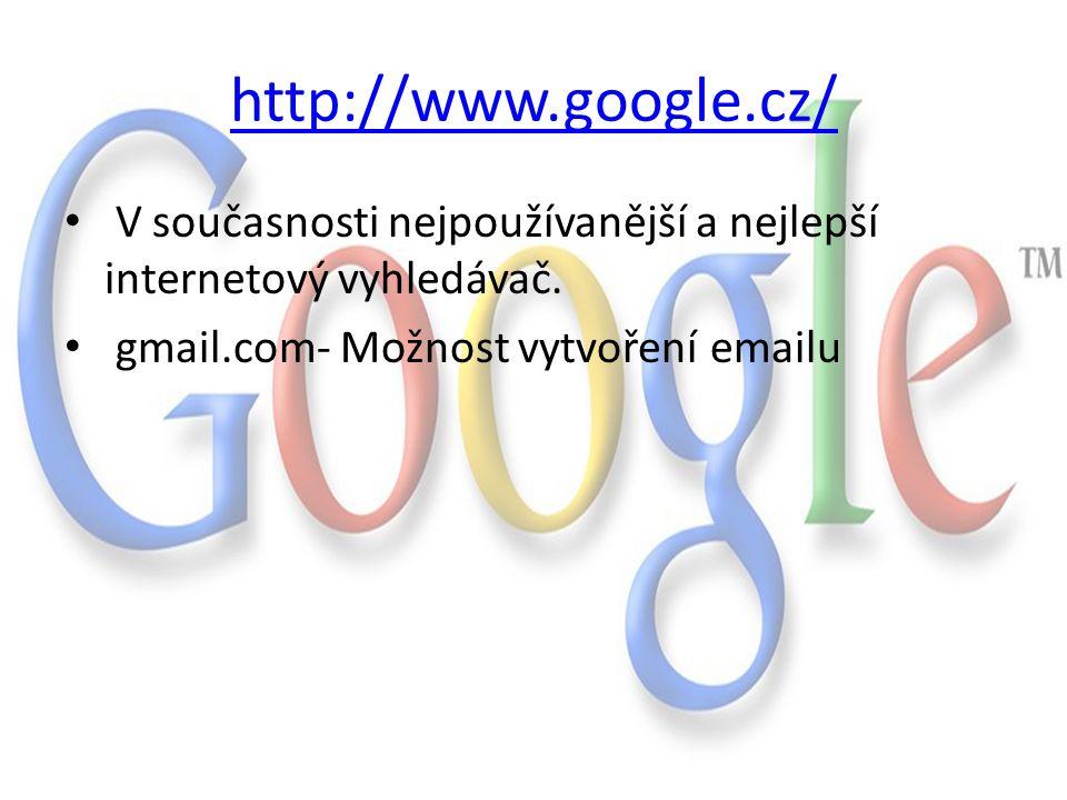 http://www.google.cz/ V současnosti nejpoužívanější a nejlepší internetový vyhledávač. gmail.com- Možnost vytvoření emailu