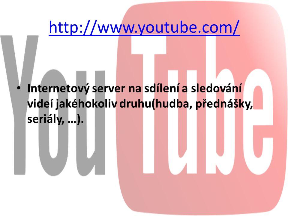 http://www.youtube.com/ Internetový server na sdílení a sledování videí jakéhokoliv druhu(hudba, přednášky, seriály, …).