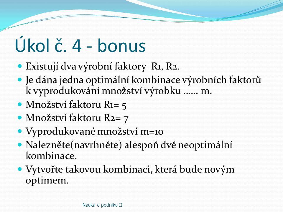 Úkol č. 4 - bonus Existují dva výrobní faktory R1, R2. Je dána jedna optimální kombinace výrobních faktorů k vyprodukování množství výrobku …… m. Množ
