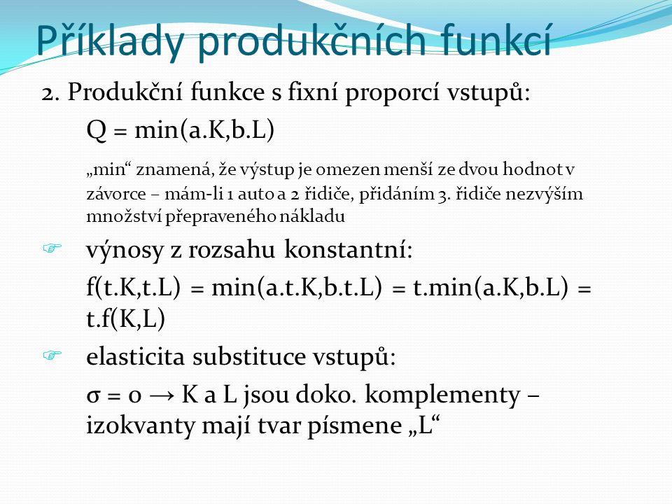 """2. Produkční funkce s fixní proporcí vstupů: Q = min(a.K,b.L) """"min"""" znamená, že výstup je omezen menší ze dvou hodnot v závorce – mám-li 1 auto a 2 ři"""