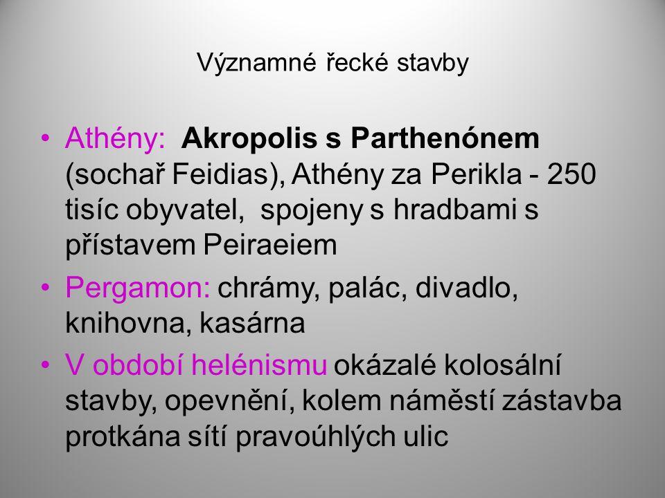 Významné řecké stavby Athény: Akropolis s Parthenónem (sochař Feidias), Athény za Perikla - 250 tisíc obyvatel, spojeny s hradbami s přístavem Peiraei