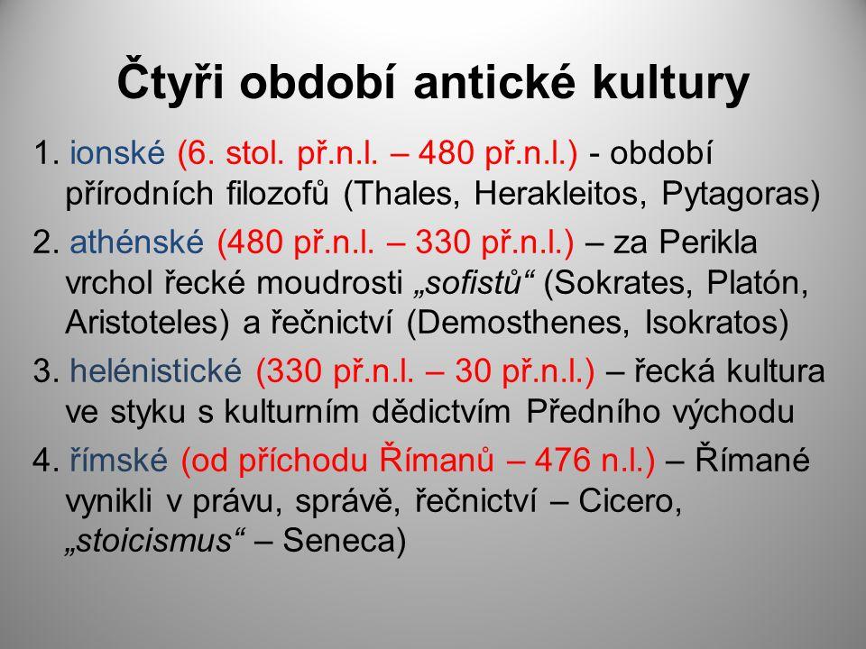 Čtyři období antické kultury 1. ionské (6. stol. př.n.l. – 480 př.n.l.) - období přírodních filozofů (Thales, Herakleitos, Pytagoras) 2. athénské (480