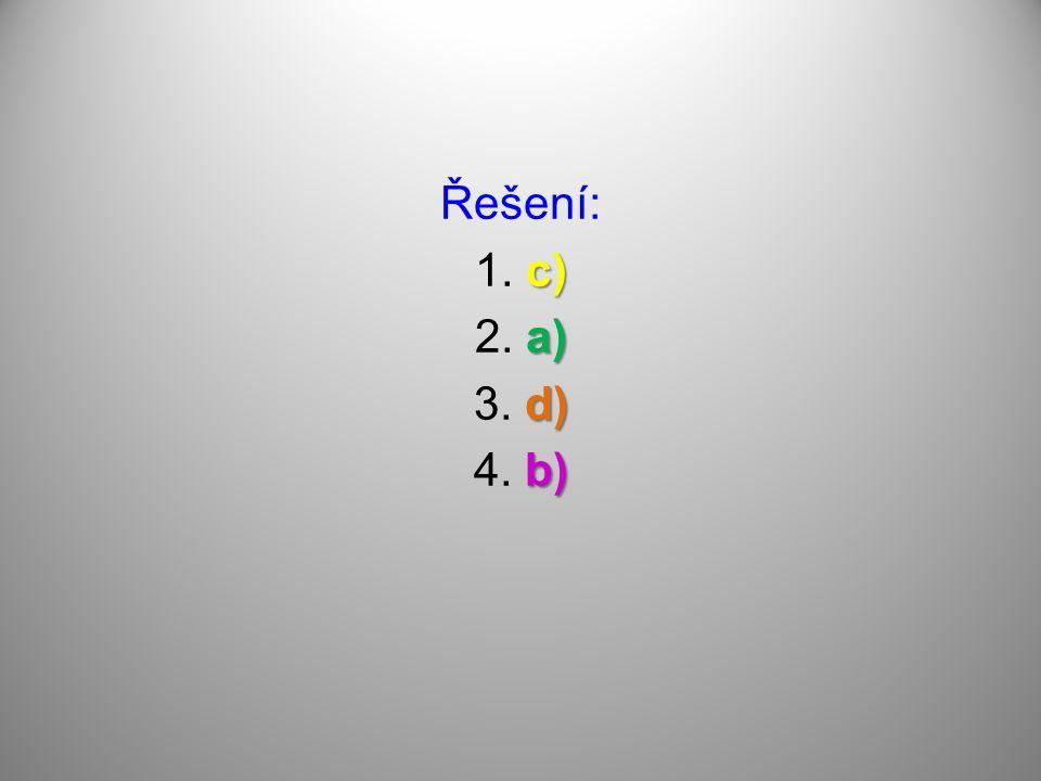 Řešení: c) 1. c) a) 2. a) d) 3. d) b) 4. b)