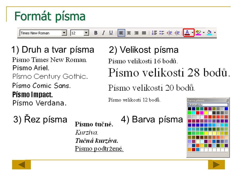 Formát písma 1) Druh a tvar písma 2) Velikost písma 3) Řez písma 4) Barva písma