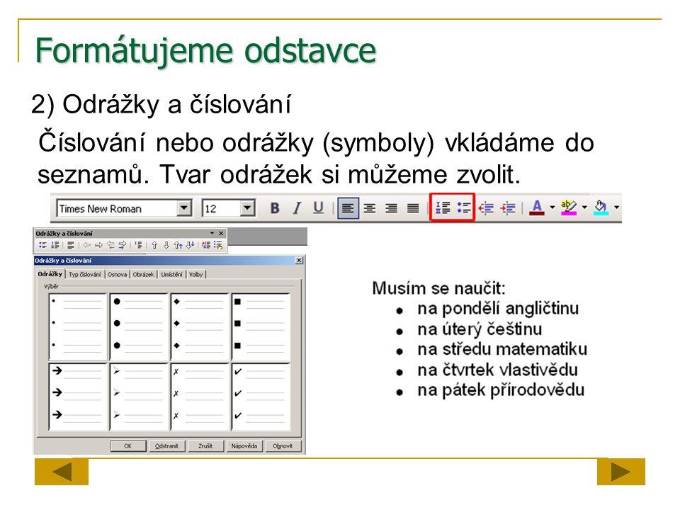 Formátujeme odstavce 2) Odrážky a číslování Číslování nebo odrážky (symboly) vkládáme do seznamů. Tvar odrážek si můžeme zvolit.