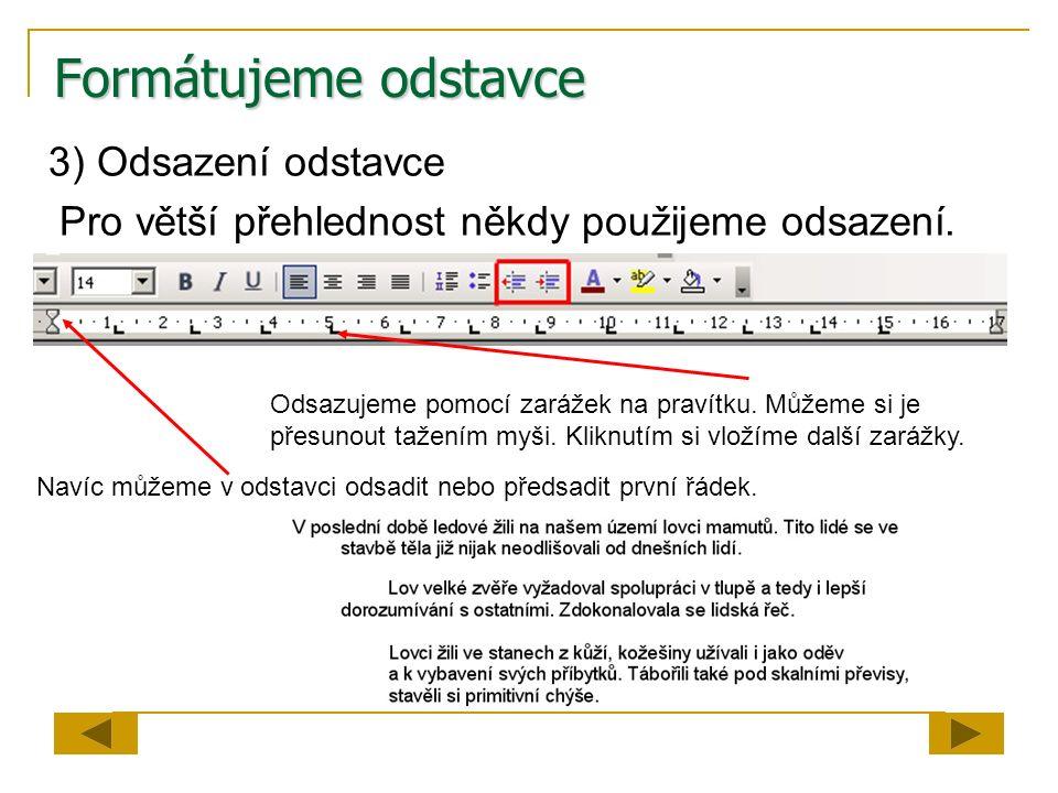 Formátujeme odstavce 3) Odsazení odstavce Pro větší přehlednost někdy použijeme odsazení. Odsazujeme pomocí zarážek na pravítku. Můžeme si je přesunou