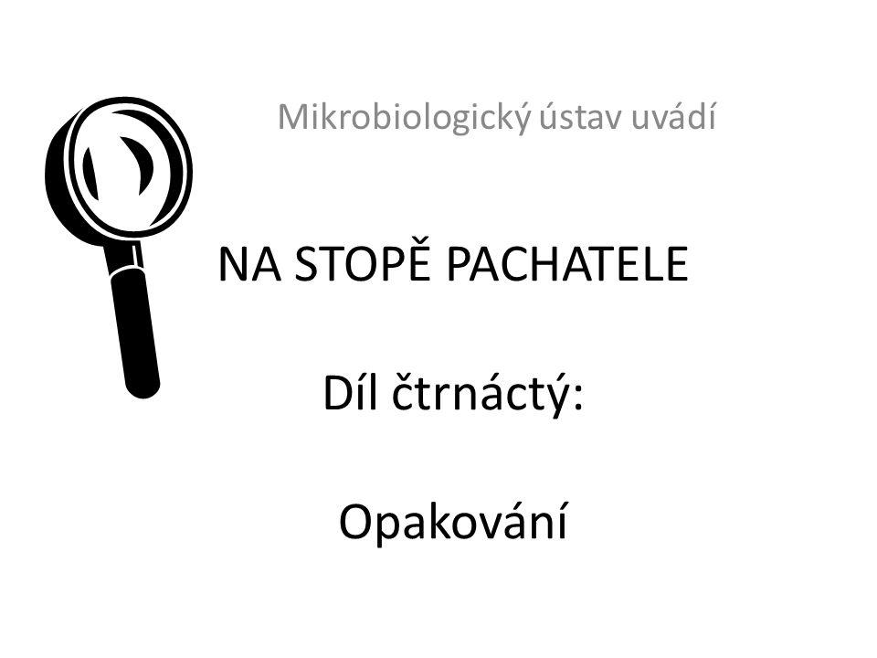 NA STOPĚ PACHATELE Díl čtrnáctý: Opakování Mikrobiologický ústav uvádí 