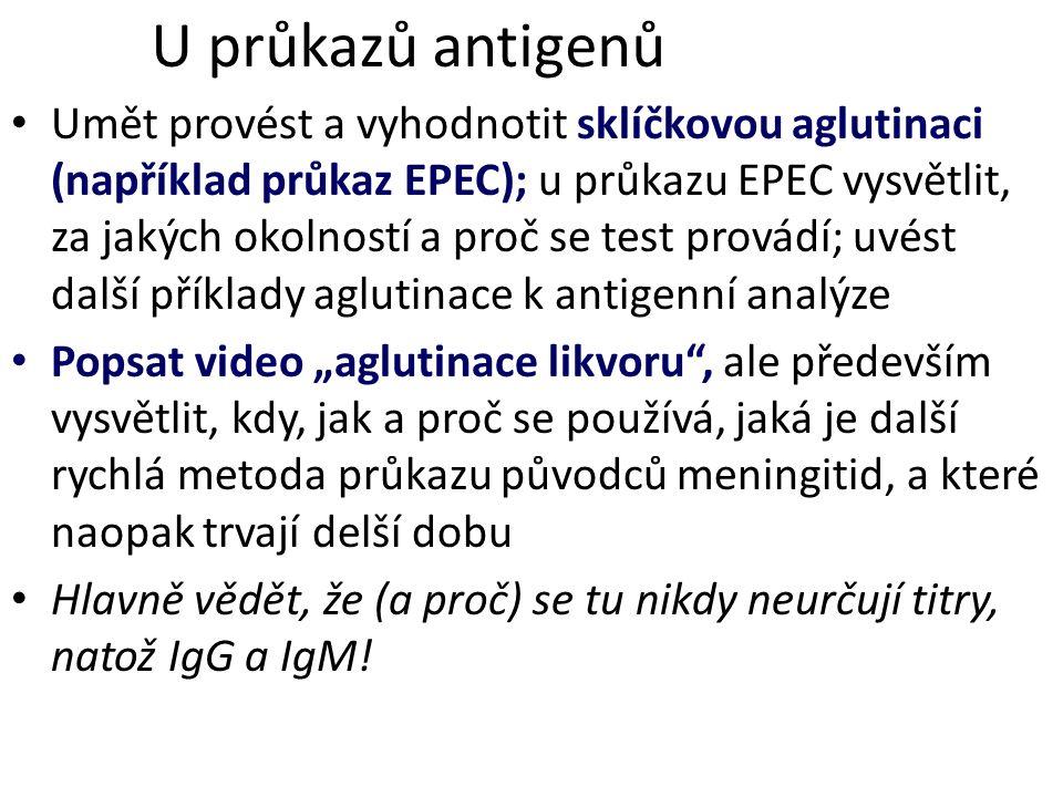 U průkazů antigenů Umět provést a vyhodnotit sklíčkovou aglutinaci (například průkaz EPEC); u průkazu EPEC vysvětlit, za jakých okolností a proč se te