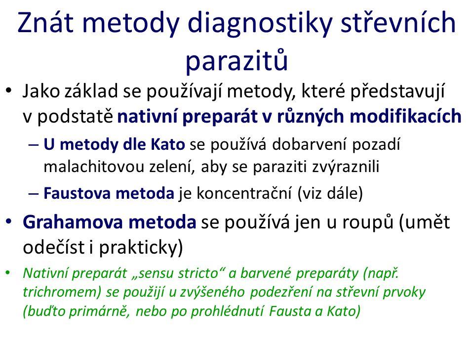 Znát metody diagnostiky střevních parazitů Jako základ se používají metody, které představují v podstatě nativní preparát v různých modifikacích – U m