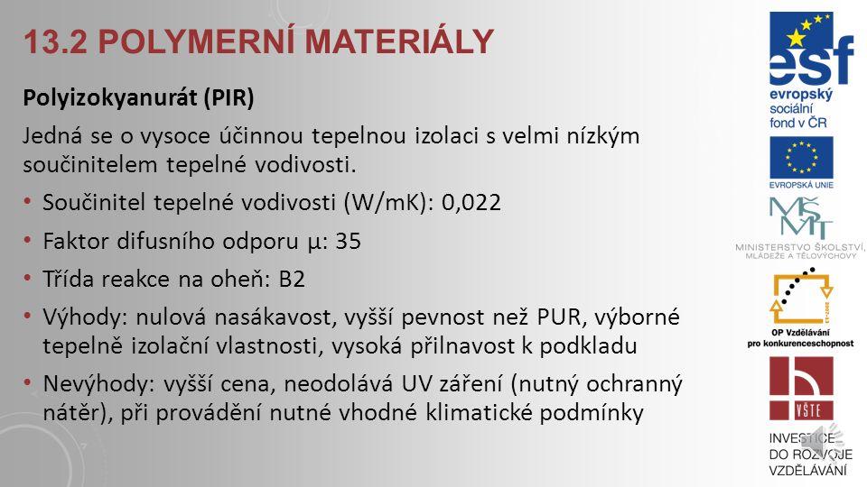 13.2 POLYMERNÍ MATERIÁLY Pěnový polyuretan (PUR) Jedná se o vysoce účinnou tepelnou izolaci s velmi nízkým součinitelem tepelné vodivosti.