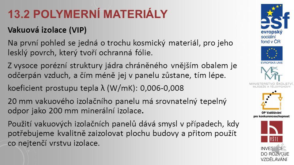 13.2 POLYMERNÍ MATERIÁLY Aerogelové izolace Aerogel je porézní ultralehký materiál vyráběný odstraněním kapalné části z gelu.