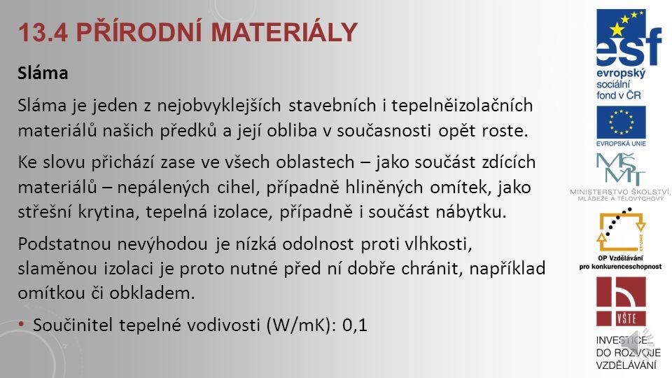 13.4 PŘÍRODNÍ MATERIÁLY Celulóza Celulózové tepelněizolační materiály se vyrábějí z recyklovaného novinového papíru. Izolace je aplikována foukáním, l