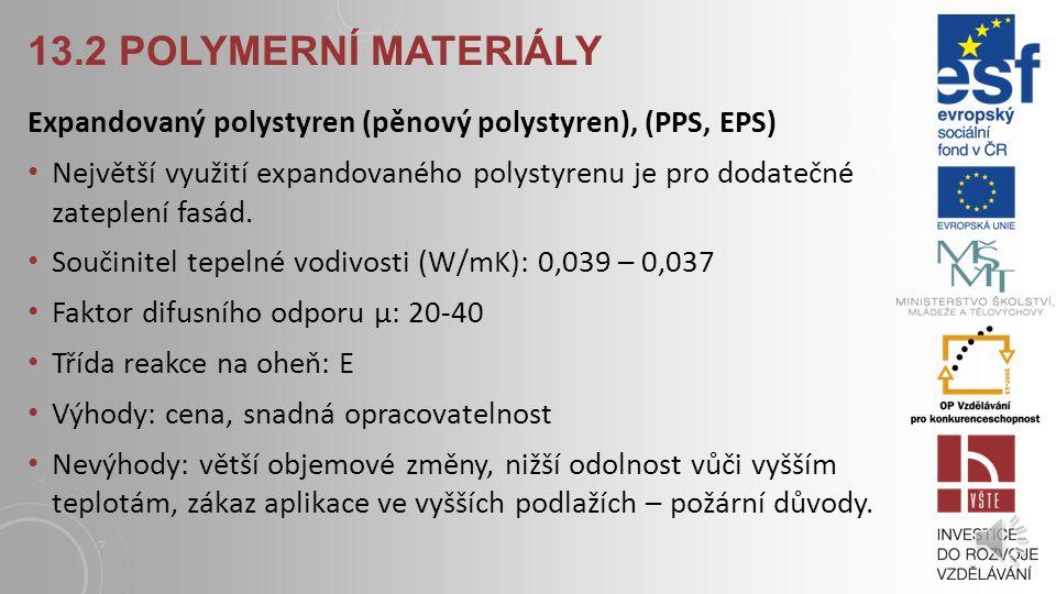 13.2 POLYMERNÍ MATERIÁLY Expandovaný polystyren (pěnový polystyren), (PPS, EPS) Největší využití expandovaného polystyrenu je pro dodatečné zateplení fasád.