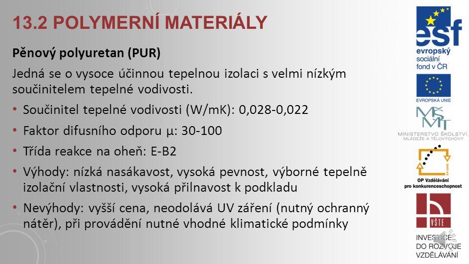 13.2 POLYMERNÍ MATERIÁLY Extrudovaný polystyren (XPS) Využívá se především k izolaci základů, nebo ve skladbách střech s obráceným pořadí vrstev. Mate