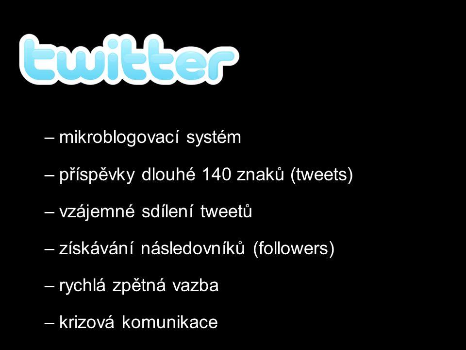 –mikroblogovací systém –příspěvky dlouhé 140 znaků (tweets) –vzájemné sdílení tweetů –získávání následovníků (followers) –rychlá zpětná vazba –krizová komunikace