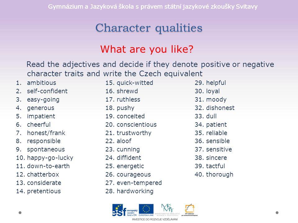 Gymnázium a Jazyková škola s právem státní jazykové zkoušky Svitavy Character qualities What are you like.
