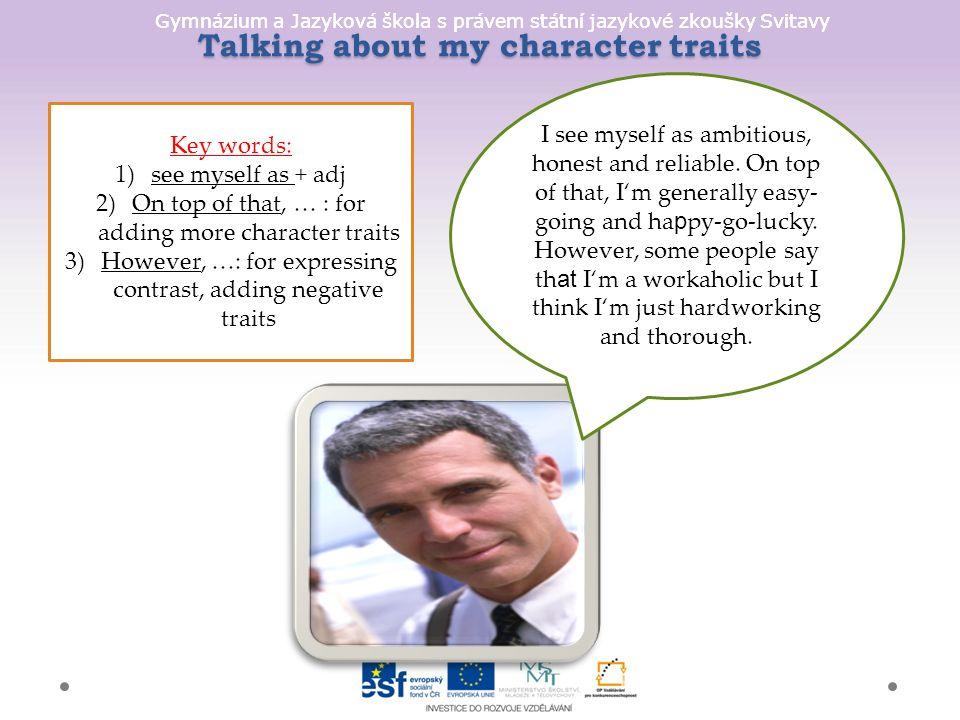 Gymnázium a Jazyková škola s právem státní jazykové zkoušky Svitavy Talking about my character traits I see myself as ambitious, honest and reliable.