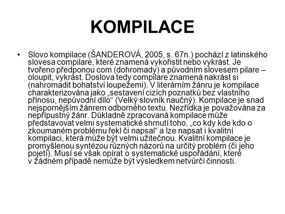 KOMPILACE Slovo kompilace (ŠANDEROVÁ, 2005, s. 67n.) pochází z latinského slovesa compilare, které znamená vykořistit nebo vykrást. Je tvořeno předpon