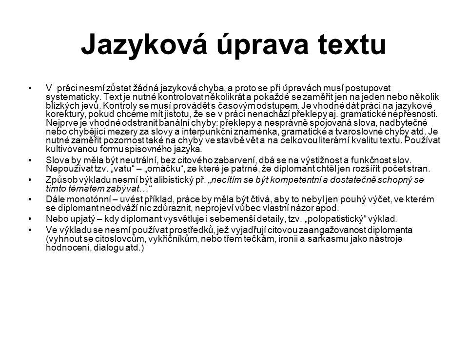 Jazyková úprava textu V práci nesmí zůstat žádná jazyková chyba, a proto se při úpravách musí postupovat systematicky. Text je nutné kontrolovat někol