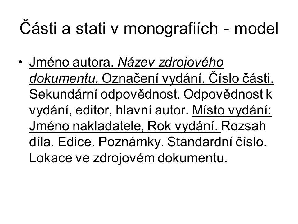 Části a stati v monografiích - model Jméno autora. Název zdrojového dokumentu. Označení vydání. Číslo části. Sekundární odpovědnost. Odpovědnost k vyd