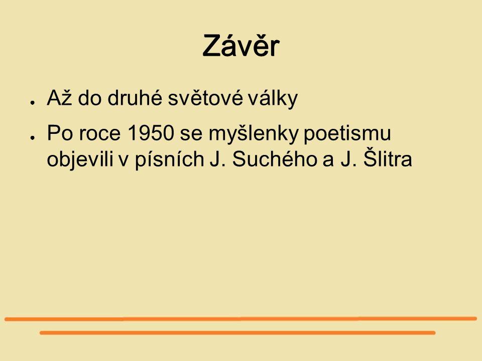 Závěr ● Až do druhé světové války ● Po roce 1950 se myšlenky poetismu objevili v písních J.